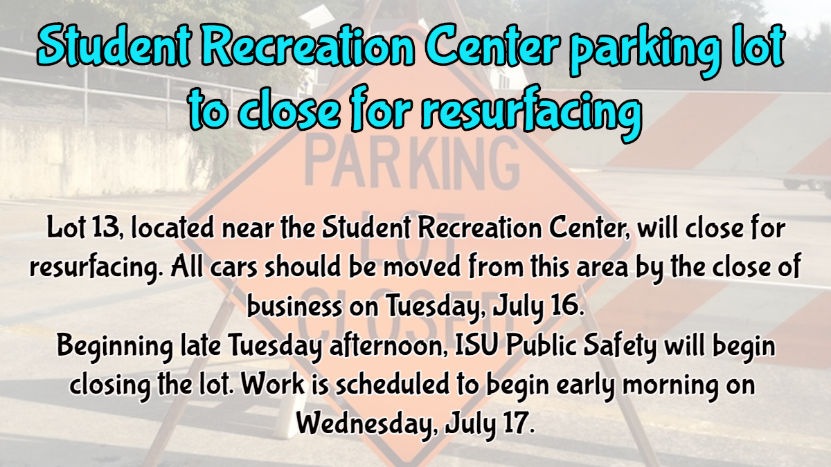 Lot 13 near Student Rec Center Closed July 16 pm 2019